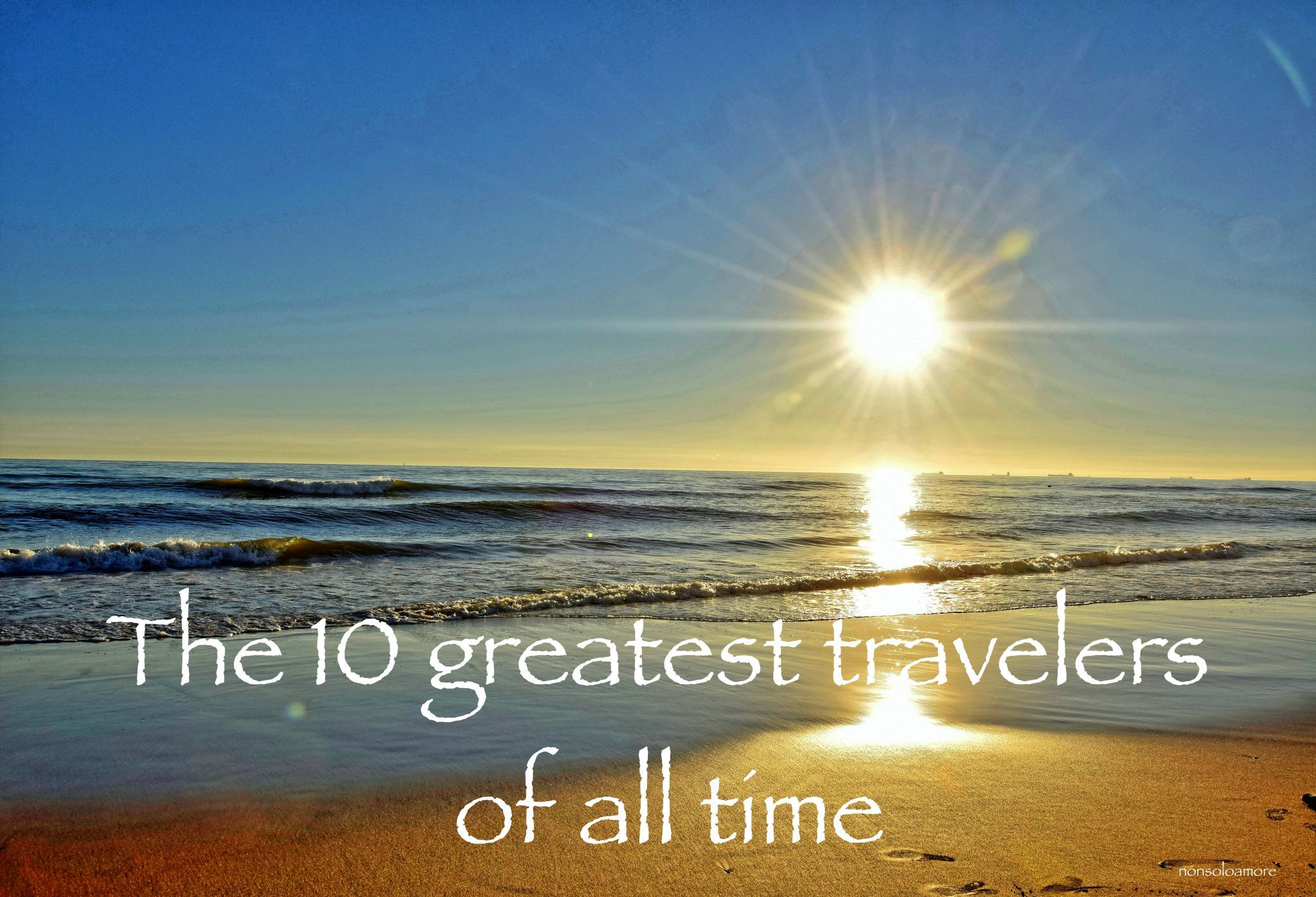 10 greatest travelers of all time